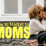 How to Market to Moms